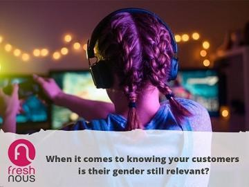 When it comes to knowing your customers is their gender still relevant?